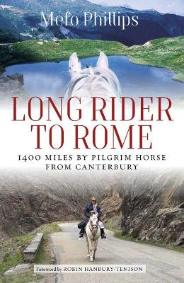 Long Rider to Rome: 1,400 Miles by Pilgrim Horse from Canterbury by Mefo Phillips