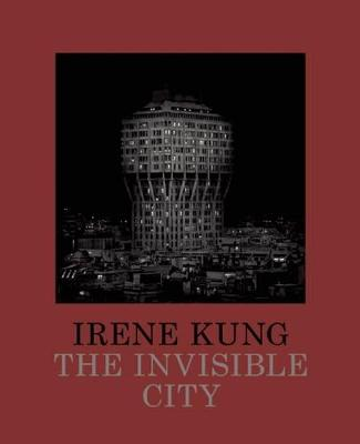 Invisible Cities: Irene Kung by Irene Kung