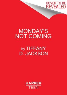 Monday's Not Coming by Tiffany D. Jackson