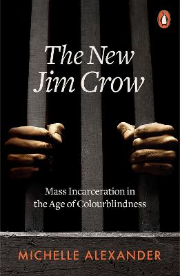 The New Jim Crow: Mass Incarceration in the Age of Colourblindness by Michelle Alexander