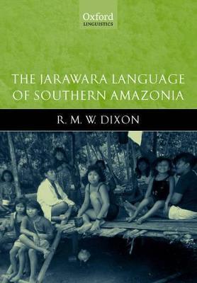 The Jarawara Language of Southern Amazonia by R. M. W. Dixon