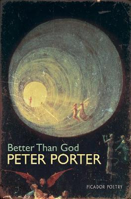 Better Than God by Peter Porter
