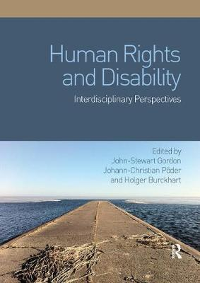 Human Rights and Disability: Interdisciplinary Perspectives by John-Stewart Gordon