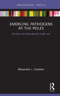 Emerging Pathogens at the Poles: Disease and International Trade Law by Alexandra L. Carleton
