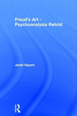 Freud's Art - Psychoanalysis Retold by Janet Sayers