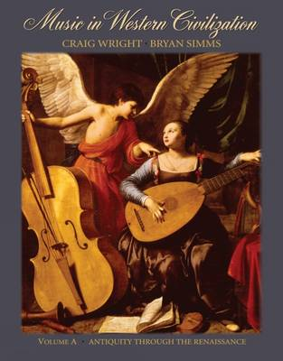 Music in Western Civilization: Antiquity Through the Renaissance: Volume A by Craig Wright