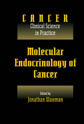 Molecular Endocrinology of Cancer: Volume 1, Part 2, Endocrine Therapies Molecular Endocrinology of Cancer: Volume 1, Part 2, Endocrine Therapies Endocrine Therapies v.1 by Jonathan Waxman