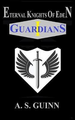 Eternal Knights of Eden I: Guardians by Alexander Scott Guinn