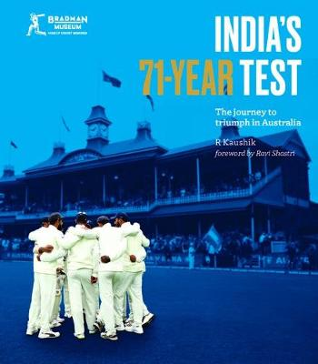 India's 71-Year Test: The Journey to Triumph in Australia by R Kaushik