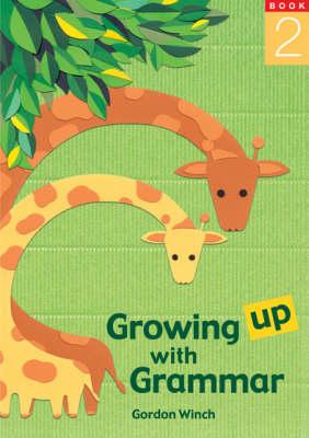 Growing up with Grammar  Bk. 2 by Gordon Winch