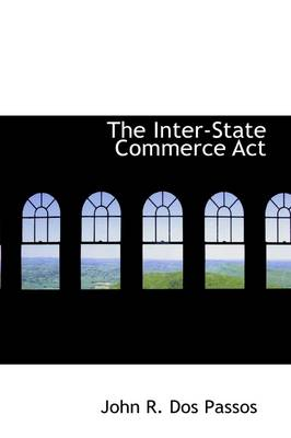 The Inter-State Commerce ACT by Passos John Dos