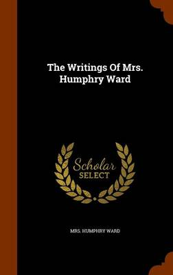 The Writings of Mrs. Humphry Ward by Mrs Humphry Ward