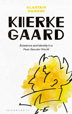 Kierkegaard: Existence and Identity in a Post-Secular World by Professor Alastair Hannay