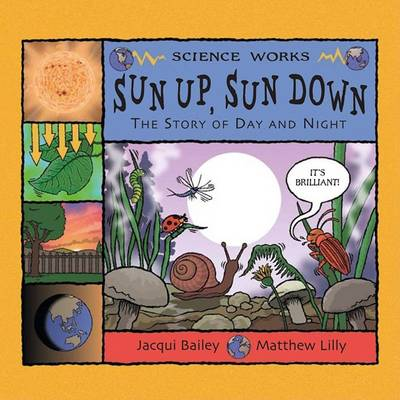 Sun Up, Sun Down: The Story of Day and Night by Jacqui Bailey