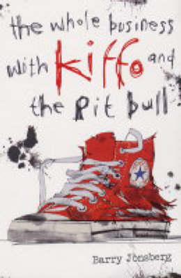 The Whole Business with Kiffo and the Pit Bull by Barry Jonsberg