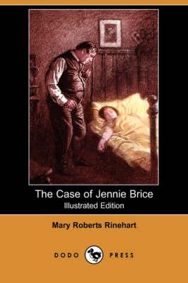 The Case of Jennie Brice (Illustrated Edition) (Dodo Press) by Mary Roberts Rinehart