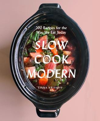 Slow Cook Modern by Liana Krissoff