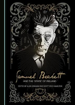 Samuel Beckett and the 'State' of Ireland by Alan Graham
