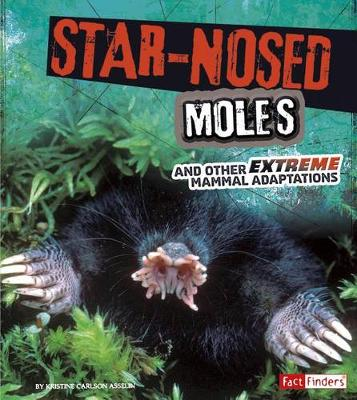 Star-Nosed Moles and Other Extreme Mammal Adaptations by Jody Sullivan Rake