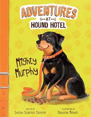 Adventures At Hound Hotel: Mighty Murphy by Sateren,,Shelley Swanson