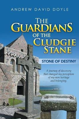 The Guardians of the Cludgie Stane: Stone of Destiny by Andrew David Doyle