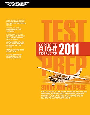 Certified Flight Instructor Test Prep: Study & Prepare for the Ground, Flight & Sport Instructor: Airplane, Helicopter, Glider, Weight-Shift Control, Powered Parachute, Add-On Ratings, & Fundamentals of Instructing FAA Knowledge Tests: 2011 by ASA Test Prep Board