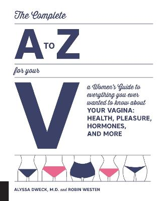 The Complete A to Z for Your V by Alyssa Dweck