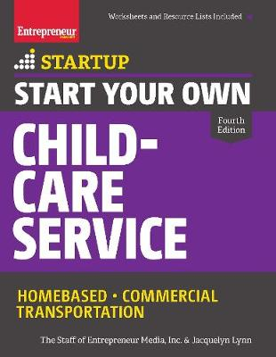 Start Your Own Child-Care Service by The Staff of Entrepreneur Media