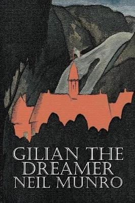 Gilian the Dreamer by Neil Munro, Fiction, Classics, Action & Adventure by Neil Munro