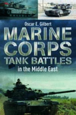 Marine Corps Tank Battles in the Middle East by Oscar E. Gilbert