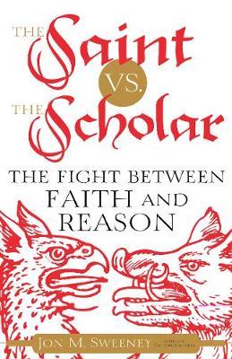 The Saint vs. the Scholar by Jon Sweeney