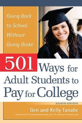 501 Ways for Adult Students to Pay for College: Going Back to School Without Going Broke by Gen Tanabe