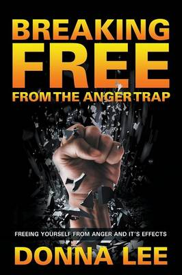 Breaking Free from the Anger Trap by Dr Donna Lee