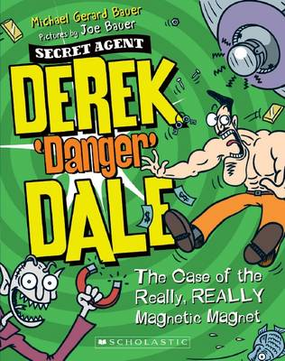 Derek 'Danger' Dale #3: Case of the Really, REALLY Magnetic by Michael Gerard Bauer