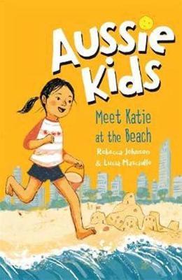 Aussie Kids: Meet Katie at the Beach by Rebecca Johnson