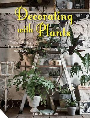 Decorating with Plants by Satoshi Kawamoto