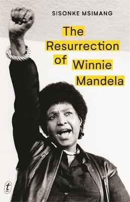 The Resurrection of Winnie Mandela by Sisonke Msimang