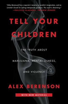 Tell Your Children: The Truth About Marijuana, Mental Illness, and Violence by Alex Berenson