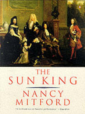 The The Sun King: Louis XIV at Versailles by Nancy Mitford