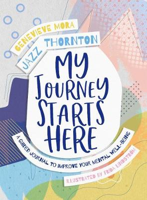 My Journey Starts Here: A Guided Journal to Improve Your Mental Well-being by Jazz Thornton
