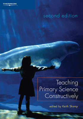 Teaching Primary Science Constructively by Keith Skamp