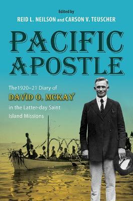 Pacific Apostle: The 1920-21 Diary of David O. McKay in the Latter-day Saint Island Missions by David D McKay