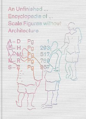 An Unfinished Encyclopedia of Scale Figures without Architecture by Michael Meredith