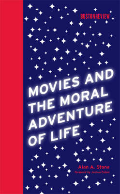 Movies and the Moral Adventure of Life by Alan A. Stone
