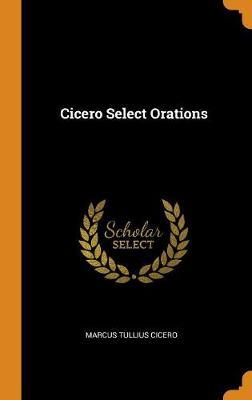 Cicero Select Orations by Marcus Tullius Cicero