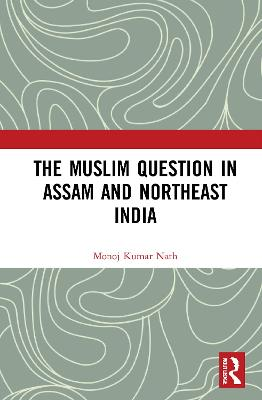 The Muslim Question in Assam and Northeast India book