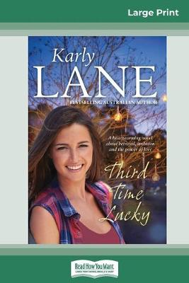 Third Time Lucky (16pt Large Print Edition) by Karly Lane