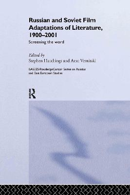 Russian and Soviet Film Adaptations of Literature, 1900-2001 by Stephen Hutchings