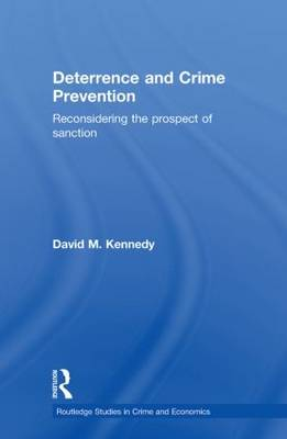 Deterrence and Crime Prevention: Reconsidering the prospect of sanction by David M. Kennedy