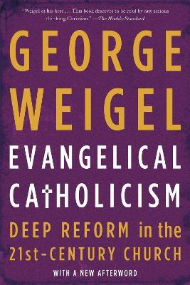 Evangelical Catholicism by George Weigel